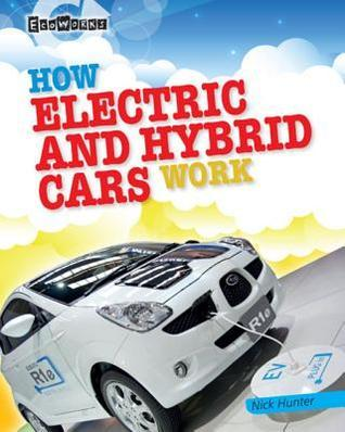 How Electric and Hybrid Cars Work Nick Hunter