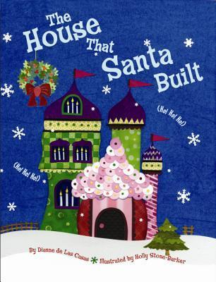 The House That Santa Built  by  Dianne de Las Casas
