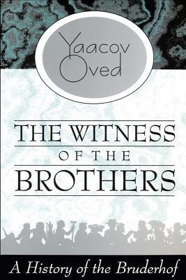 The Witness of the Brothers: A History of the Bruderhof  by  Yaacov Oved