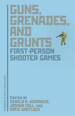 Guns, Grenades, and Grunts: First-Person Shooter Games  by  Gerald A Voorhees