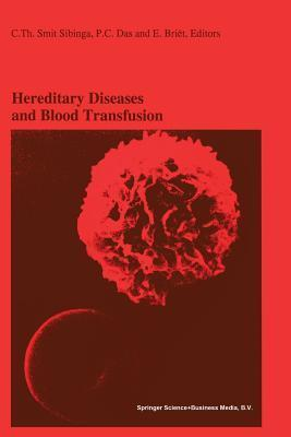 Hereditary Diseases and Blood Transfusion: Proceedings of the Nineteenth International Symposium on Blood Transfusion, Groningen 1994, Organized the Red Cross Blood Bank Groningen-Drenthe by Cees Th. Smit Sibinga