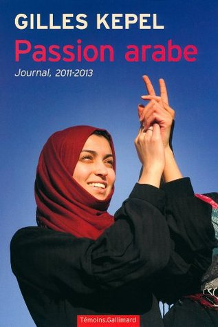 Passion arabe: Journal, 2011-2013 Gilles Kepel
