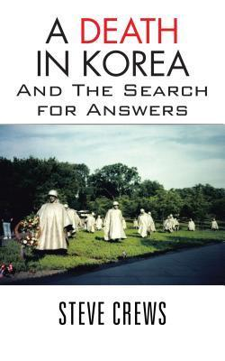 A Death in Korea: And the Search for Answers  by  Steve Crews
