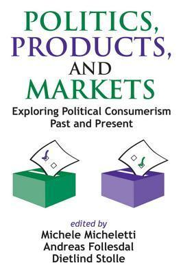 Politics, Products, and Markets: Exploring Political Consumerism  by  Michele Micheletti