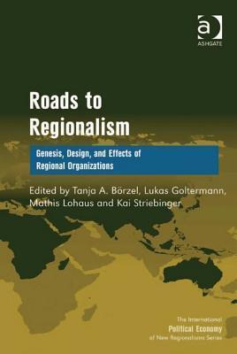 Roads to Regionalism: Genesis, Design, and Effects of Regional Organizations  by  Tanja A Borzel