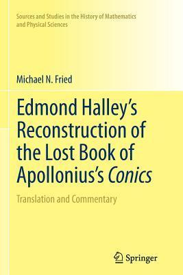 Edmond Halley S Reconstruction of the Lost Book of Apollonius S Conics: Translation and Commentary  by  Michael N Fried