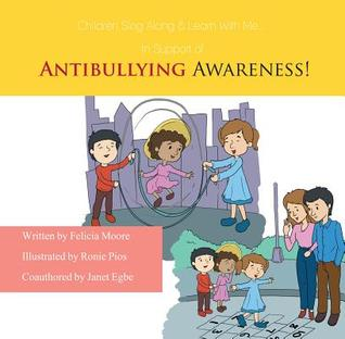 Children, Sing Along & Learn with Me... in Support of Antibullying Awareness! Felicia Moore