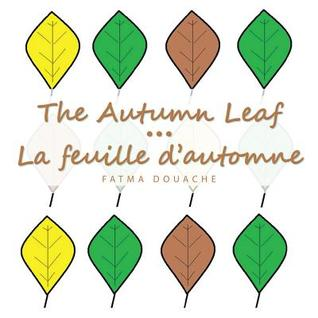 The Autumn Leaf : La feuille dautomne Fatma Douache