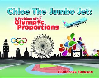 Chloe the Jumbo Jet: A Problem of Olympic Proportions Ciandress Jackson