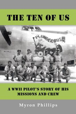 The Ten of Us: A WWII Pilots Story of His Missions and Crew  by  Myron Phillips