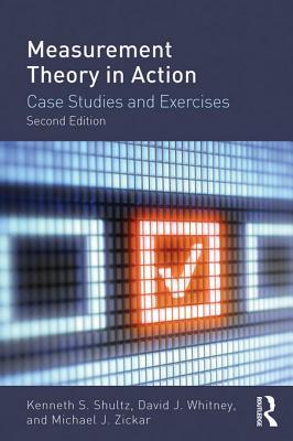 Measurement Theory in Action: Case Studies and Exercises, Second Edition: Case Studies and Exercises, Second Edition Kenneth S. Shultz