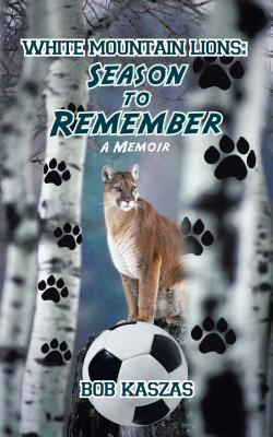 White Mountain Lions: Season to Remember : A Memoir  by  Bob Kaszas