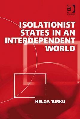 Isolationist States in an Interdependent World  by  Helga Turku