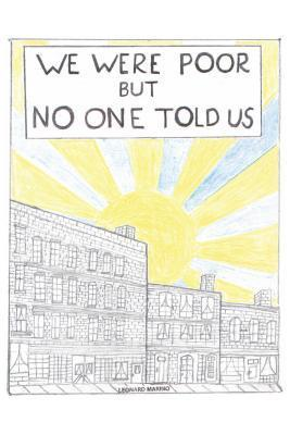 We Were Poor But No One Told Us  by  Leonard Marino