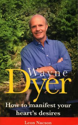 Wayne Dyer - How To Manifest Your Hearts Desire Leon Nacson
