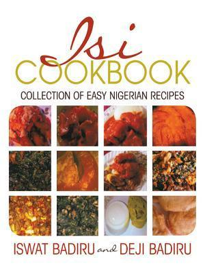 Isi Cookbook: Collection of Easy Nigerian Recipes Iswat Badiru