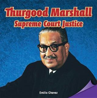 Thurgood Marshall: Supreme Court Justice  by  Emilio Chavez