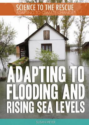 Adapting to Flooding and Rising Sea Levels  by  Susan Meyer