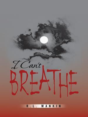 I Cant Breathe  by  R L Mankin