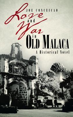 Love and War in Old Malaca: A Historical Novel  by  Joe Conceicao