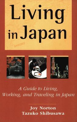 Living in Japan: A Guide to Living, Working, and Traveling in Japan  by  Joy Norton