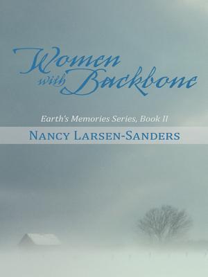 Women with Backbone: Earths Memories Series, Book II  by  Nancy Larsen-Sanders