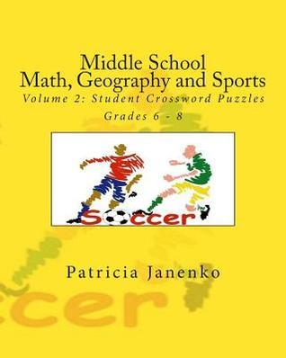 Middle School Math, Geography and Sports: Volume 2: Student Crossword Puzzles Grades 6 - 8  by  Patricia Janenko