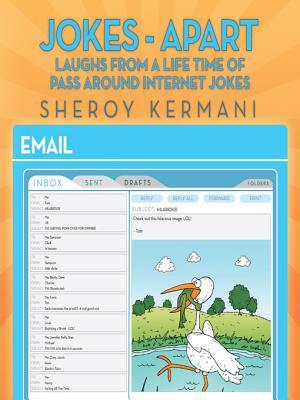 Jokes - Apart: Laughs from a Life Time of Pass Around Internet Jokes  by  Sheroy Kermani