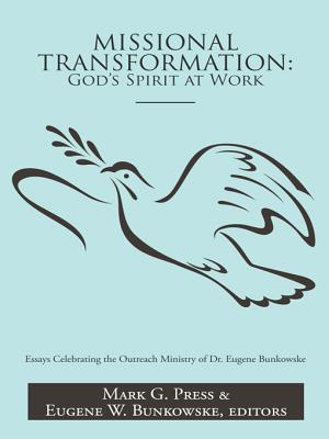 Missional Transformation: Gods Spirit at Work: Essays Celebrating the Outreach Ministry of Dr. Eugene Bunkowske Mark Press