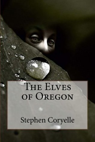 The Elves of Oregon  by  Stephen Coryelle
