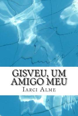 Gisveu, Um Amigo Meu  by  Marcia Almeida