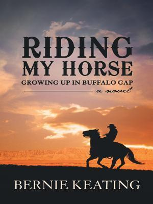 Riding My Horse: Growing Up in Buffalo Gap Bernie Keating