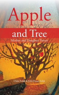 Apple and Tree: Mother and Daughter Poetry  by  Claire Solak