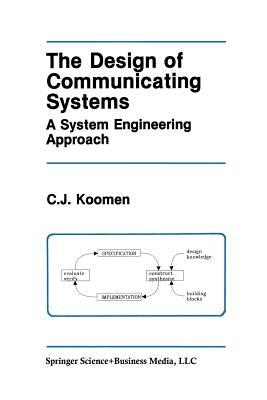 The Design of Communicating Systems: A System Engineering Approach  by  C.J. Koomen