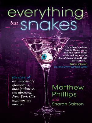 Everything But Snakes: The Story of an Impossibly Glamorous, Manipulative, Sex-Obsessed, New York City High-Society Matron  by  Matthew Phillips