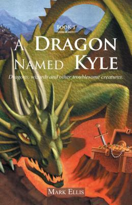 A Dragon Named Kyle: Dragons, Wizards and Other Troublesome Creatures.  by  Mark Ellis