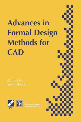 Advances in Formal Design Methods for CAD: Proceedings of the Ifip Wg5.2 Workshop on Formal Design Methods for Computer-Aided Design, June 1995 Asko Riitahuhta
