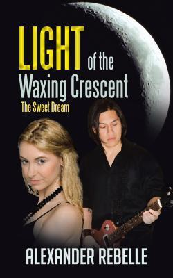 Light of the Waxing Crescent: The Sweet Dream  by  Alexander Rebelle