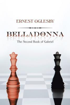 Belladonna: The Second Book of Gabriel Ernest Oglesby