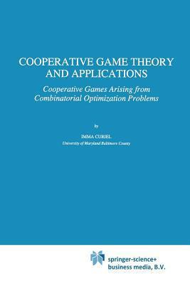 Cooperative Game Theory and Applications: Cooperative Games Arising from Combinatorial Optimization Problems Imma Curiel