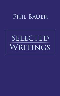 Selected Writings  by  Phil Bauer
