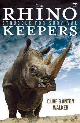 The Rhino Keepers: Struggle for Survival  by  Clive Walker