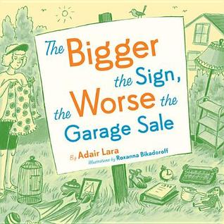 The Bigger the Sign the Worse the Garage Sale  by  Adair Lara