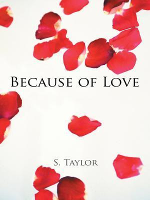 Because of Love S. Taylor