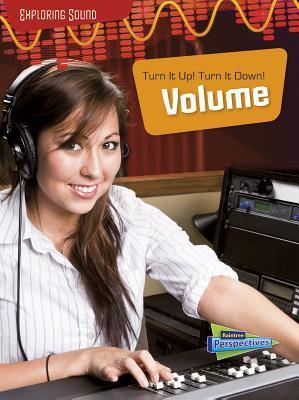 Turn It Up! Turn It Down!: Volume  by  Louise Spilsbury