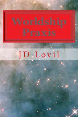 Worldship Praxis  by  J.D. Lovil
