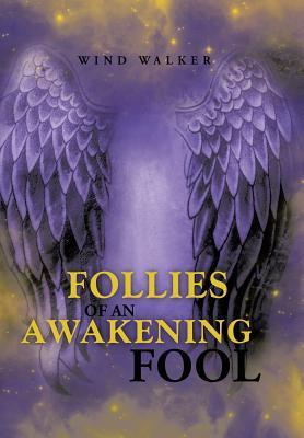 Follies of an Awakening Fool  by  Wind Walker