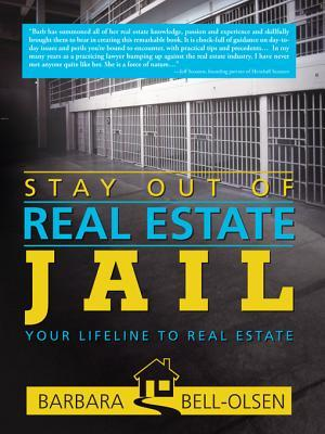Stay Out of Real Estate Jail: Your Lifeline to Real Estate  by  Barbara Bell-Olsen
