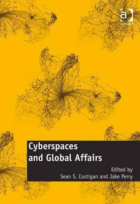 Cyberspaces and Global Affairs  by  Sean S Costigan