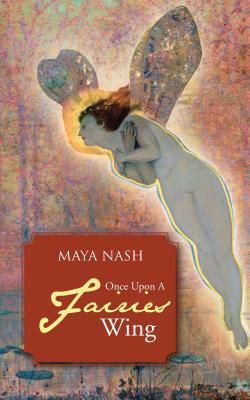 Once Upon A Fairies Wing Maya Nash